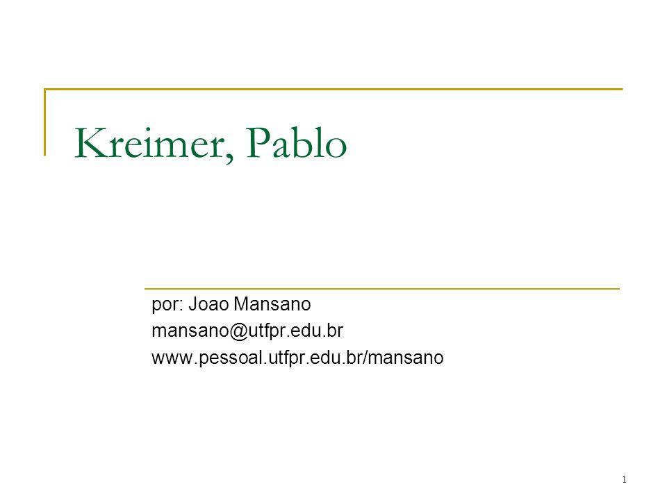 1 Kreimer, Pablo por: Joao Mansano mansano@utfpr.edu.br www.pessoal.utfpr.edu.br/mansano