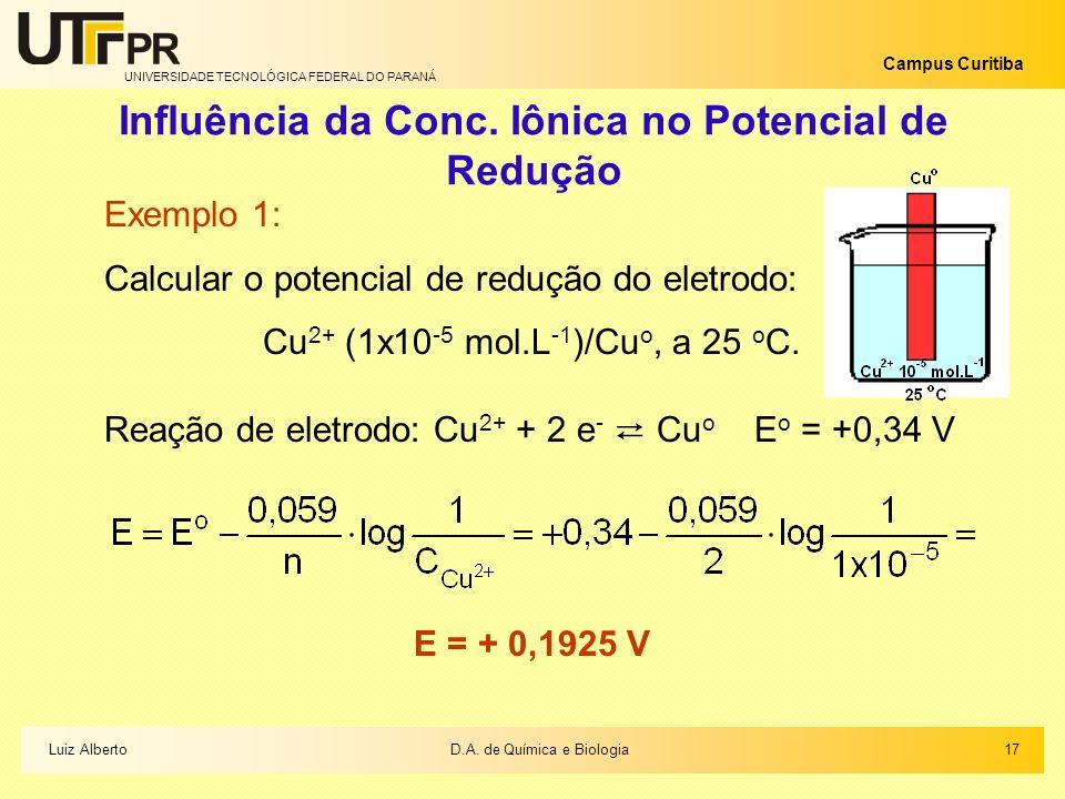 UNIVERSIDADE TECNOLÓGICA FEDERAL DO PARANÁ Campus Curitiba Influência da Conc. Iônica no Potencial de Redução Exemplo 1: Calcular o potencial de reduç