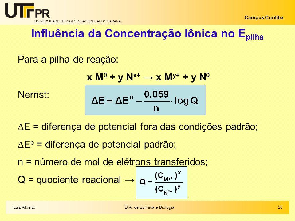 UNIVERSIDADE TECNOLÓGICA FEDERAL DO PARANÁ Campus Curitiba Influência da Concentração Iônica no E pilha Para a pilha de reação: x M 0 + y N x+ x M y+