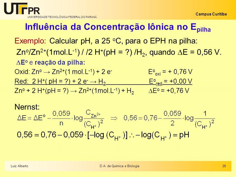 UNIVERSIDADE TECNOLÓGICA FEDERAL DO PARANÁ Campus Curitiba Influência da Concentração Iônica no E pilha Exemplo: Calcular pH, a 25 o C, para o EPH na
