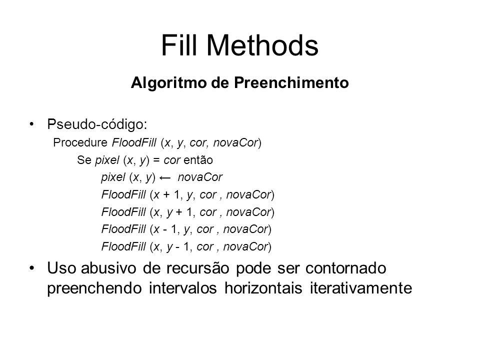 Algoritmo de Preenchimento Pseudo-código: Procedure FloodFill (x, y, cor, novaCor) Se pixel (x, y) = cor então pixel (x, y) novaCor FloodFill (x + 1,