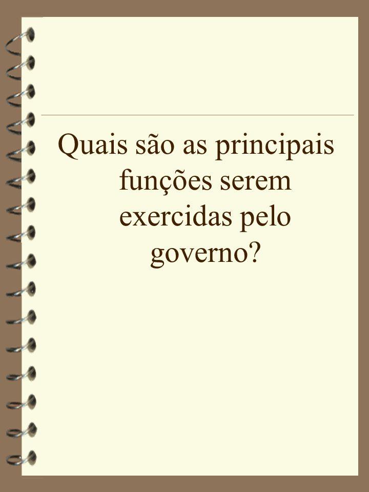 Quais são as principais funções serem exercidas pelo governo?