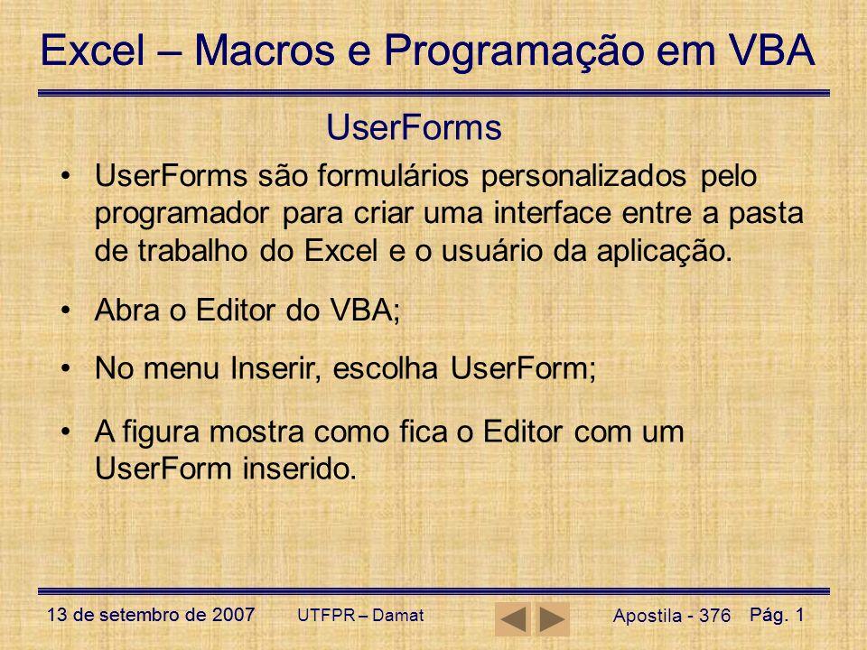 Excel – Macros e Programação em VBA 13 de setembro de 2007Pág. 1 Excel – Macros e Programação em VBA 13 de setembro de 2007Pág. 1 UTFPR – Damat UserFo