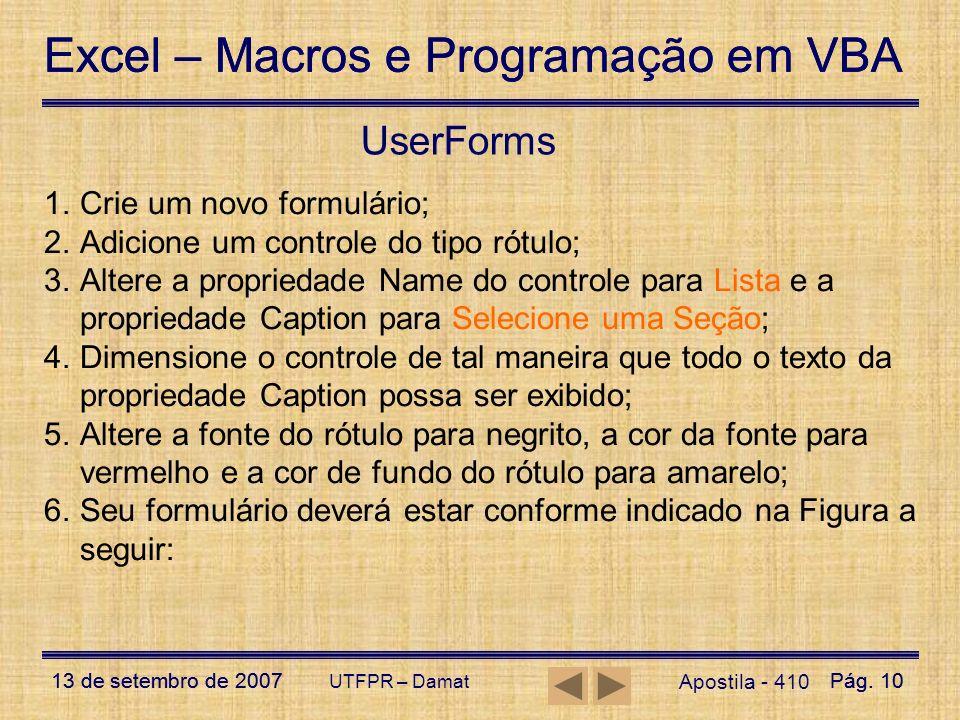 Excel – Macros e Programação em VBA 13 de setembro de 2007Pág. 10 Excel – Macros e Programação em VBA 13 de setembro de 2007Pág. 10 UTFPR – Damat User