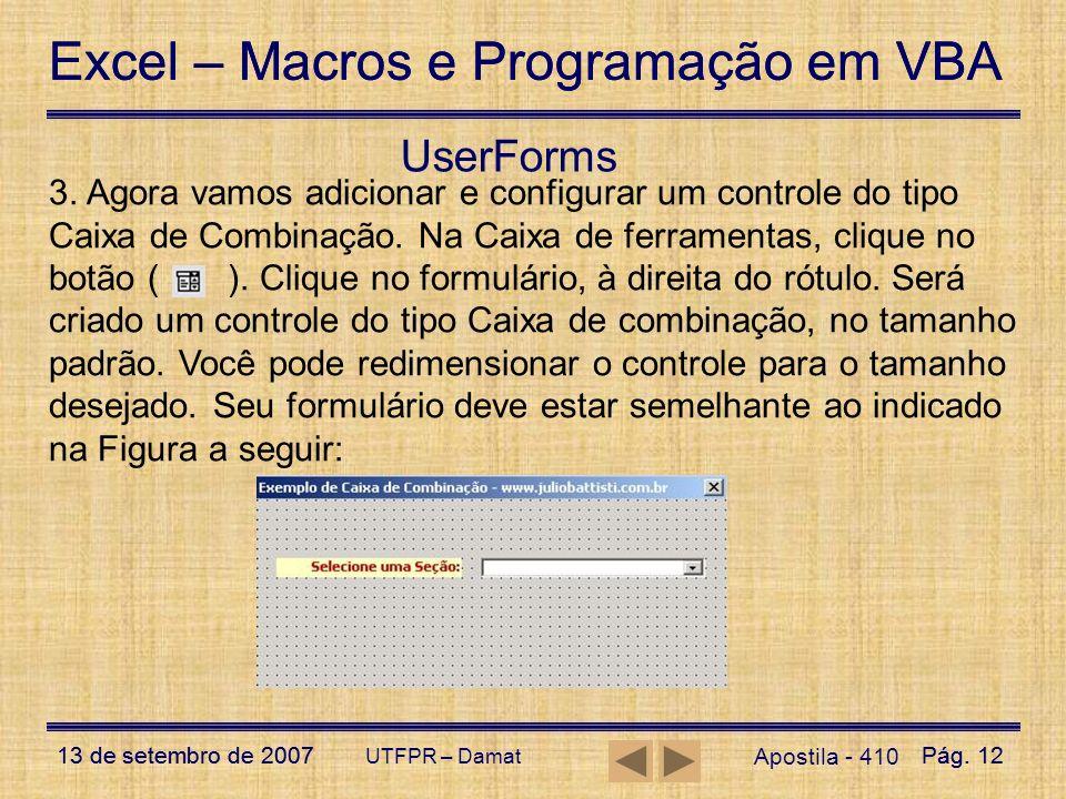 Excel – Macros e Programação em VBA 13 de setembro de 2007Pág. 12 Excel – Macros e Programação em VBA 13 de setembro de 2007Pág. 12 UTFPR – Damat User