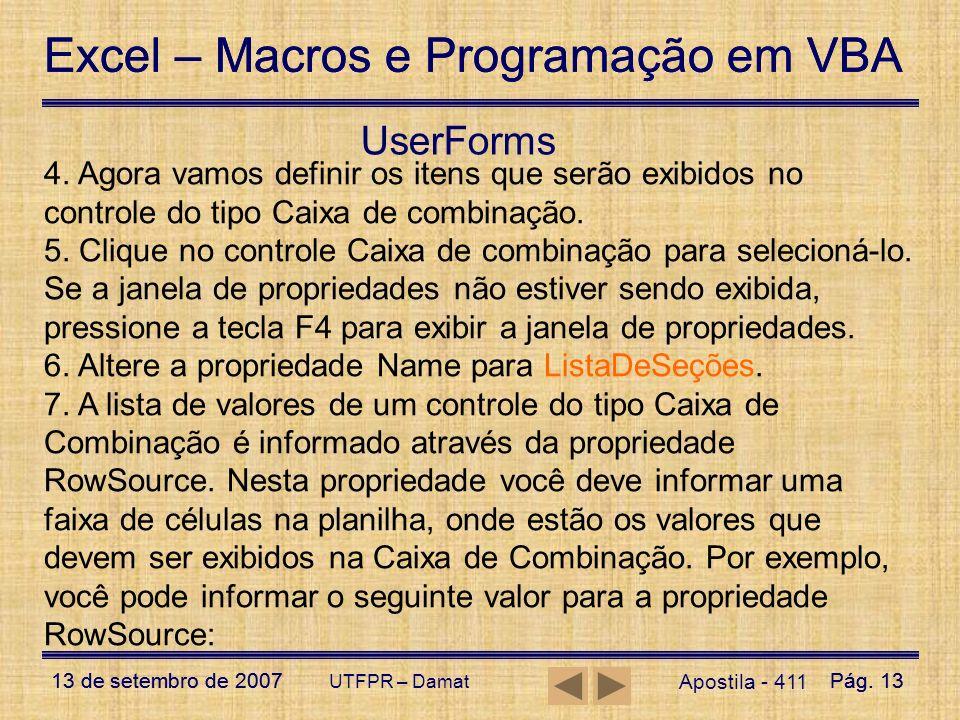 Excel – Macros e Programação em VBA 13 de setembro de 2007Pág. 13 Excel – Macros e Programação em VBA 13 de setembro de 2007Pág. 13 UTFPR – Damat User