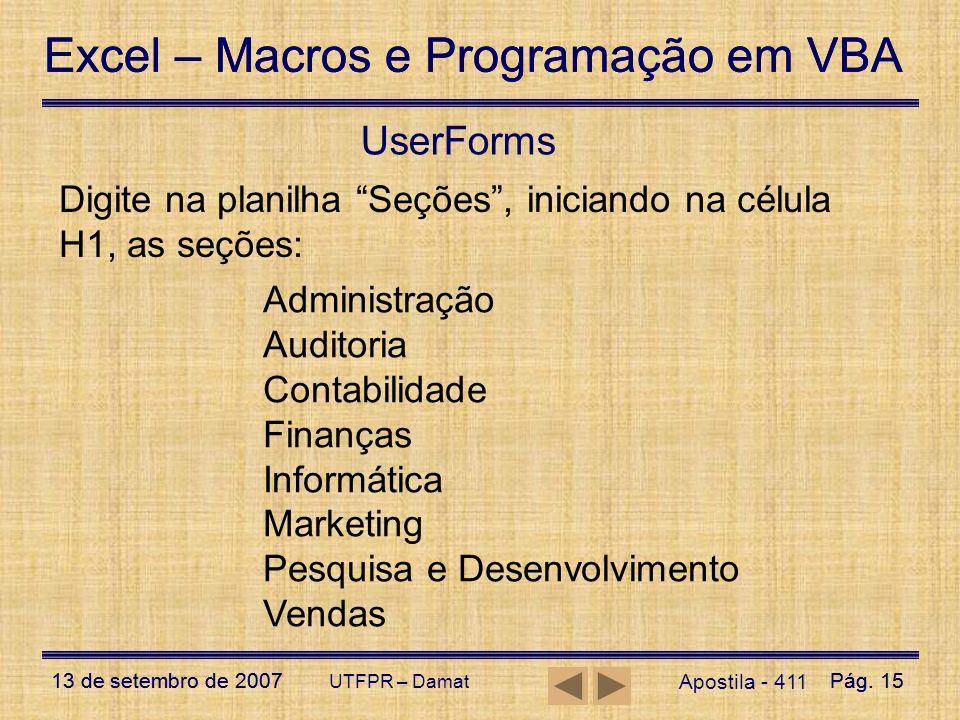 Excel – Macros e Programação em VBA 13 de setembro de 2007Pág. 15 Excel – Macros e Programação em VBA 13 de setembro de 2007Pág. 15 UTFPR – Damat User