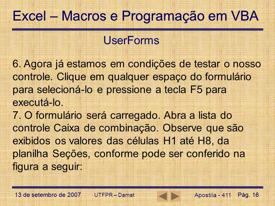 Excel – Macros e Programação em VBA 13 de setembro de 2007Pág. 16 Excel – Macros e Programação em VBA 13 de setembro de 2007Pág. 16 UTFPR – Damat User