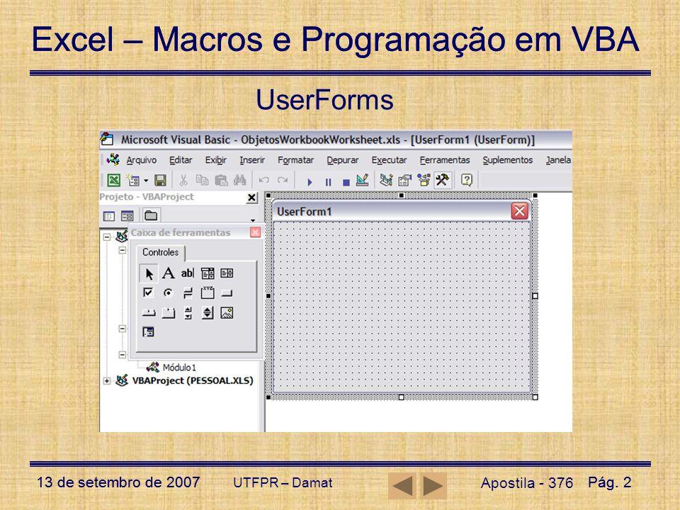 Excel – Macros e Programação em VBA 13 de setembro de 2007Pág. 2 Excel – Macros e Programação em VBA 13 de setembro de 2007Pág. 2 UTFPR – Damat UserFo