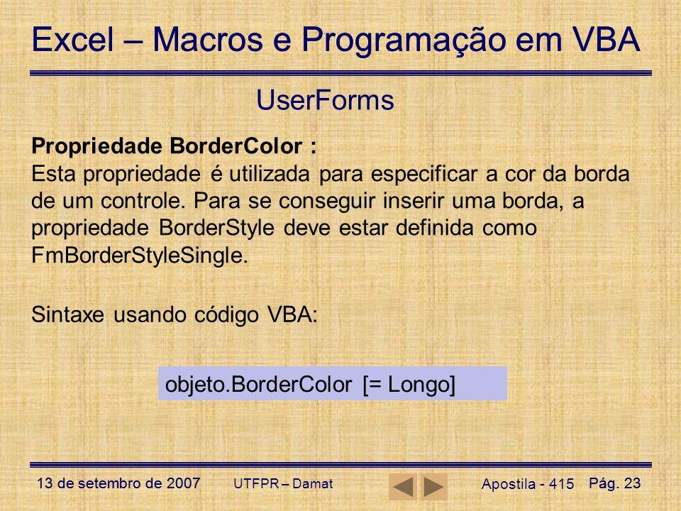 Excel – Macros e Programação em VBA 13 de setembro de 2007Pág. 23 Excel – Macros e Programação em VBA 13 de setembro de 2007Pág. 23 UTFPR – Damat User