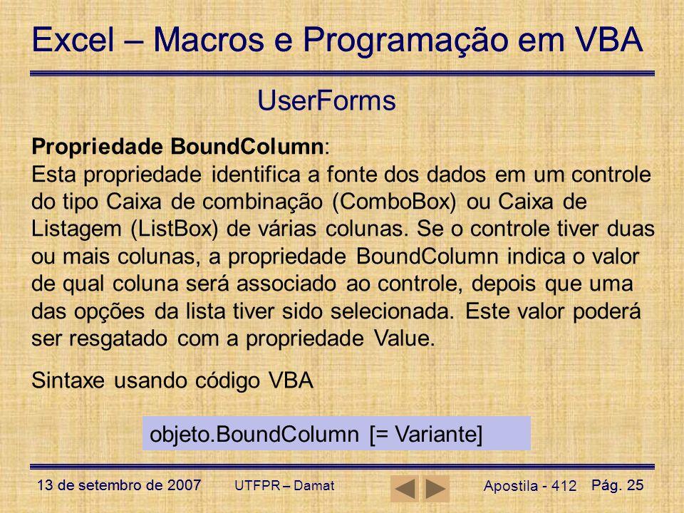 Excel – Macros e Programação em VBA 13 de setembro de 2007Pág. 25 Excel – Macros e Programação em VBA 13 de setembro de 2007Pág. 25 UTFPR – Damat User
