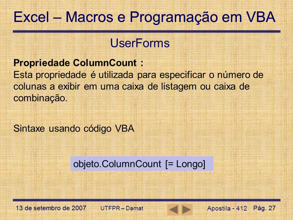 Excel – Macros e Programação em VBA 13 de setembro de 2007Pág. 27 Excel – Macros e Programação em VBA 13 de setembro de 2007Pág. 27 UTFPR – Damat User