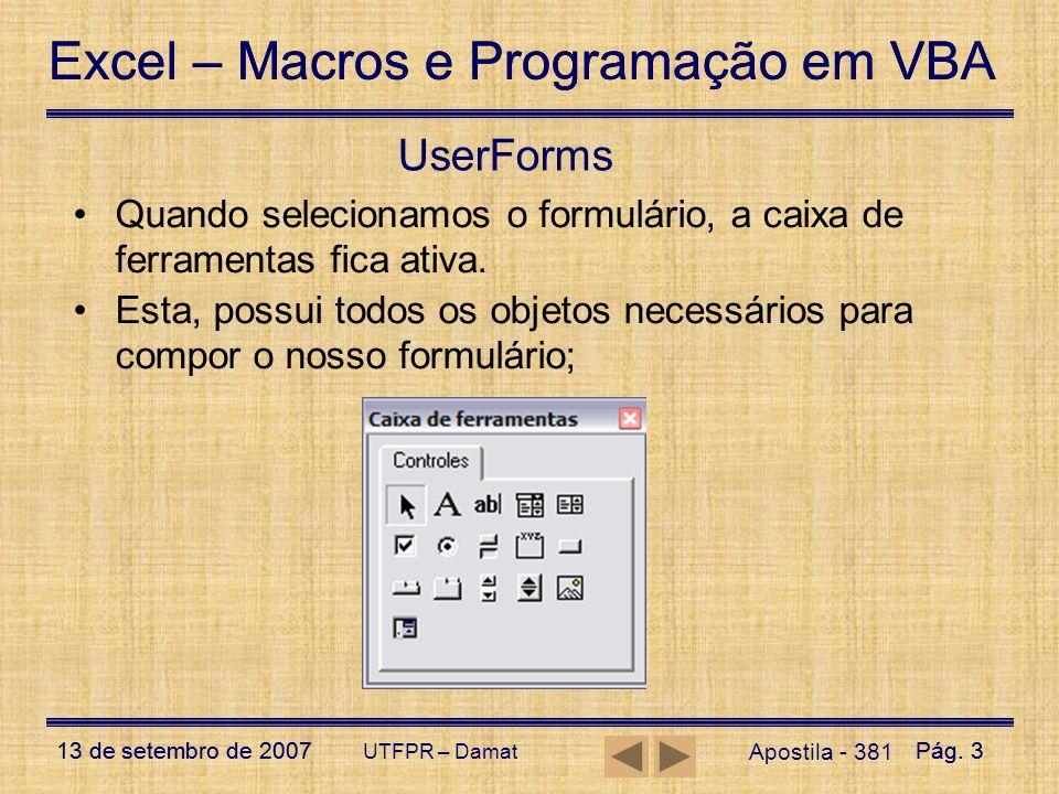 Excel – Macros e Programação em VBA 13 de setembro de 2007Pág. 3 Excel – Macros e Programação em VBA 13 de setembro de 2007Pág. 3 UTFPR – Damat UserFo
