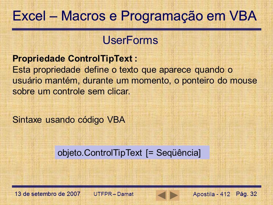 Excel – Macros e Programação em VBA 13 de setembro de 2007Pág. 32 Excel – Macros e Programação em VBA 13 de setembro de 2007Pág. 32 UTFPR – Damat User