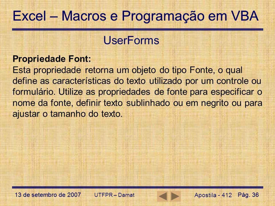 Excel – Macros e Programação em VBA 13 de setembro de 2007Pág. 36 Excel – Macros e Programação em VBA 13 de setembro de 2007Pág. 36 UTFPR – Damat User