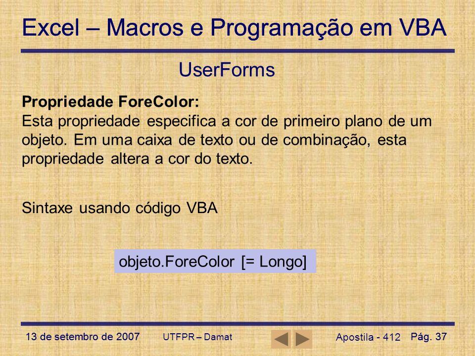 Excel – Macros e Programação em VBA 13 de setembro de 2007Pág. 37 Excel – Macros e Programação em VBA 13 de setembro de 2007Pág. 37 UTFPR – Damat User