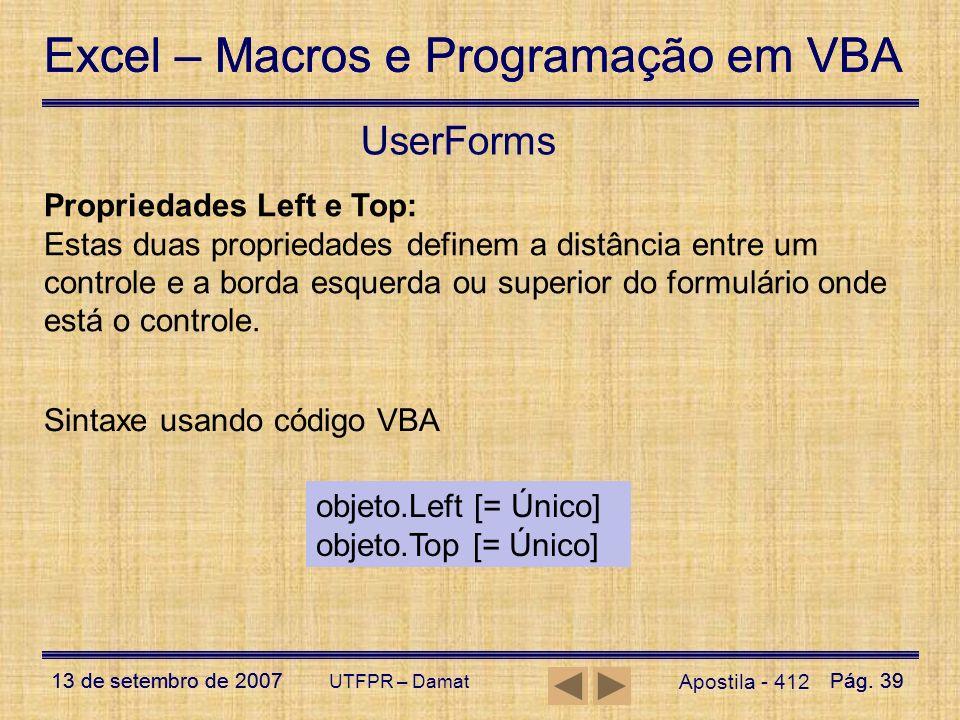 Excel – Macros e Programação em VBA 13 de setembro de 2007Pág. 39 Excel – Macros e Programação em VBA 13 de setembro de 2007Pág. 39 UTFPR – Damat User
