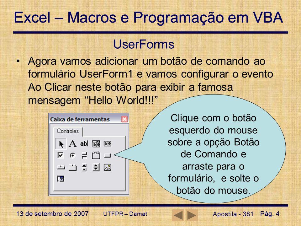 Excel – Macros e Programação em VBA 13 de setembro de 2007Pág. 4 Excel – Macros e Programação em VBA 13 de setembro de 2007Pág. 4 UTFPR – Damat UserFo