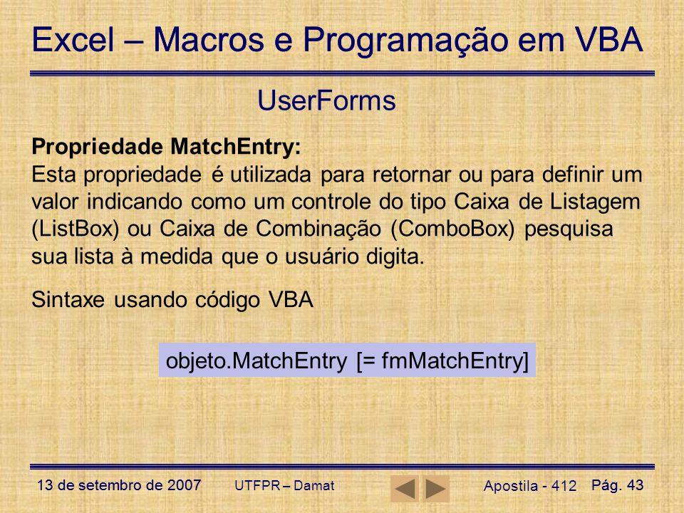 Excel – Macros e Programação em VBA 13 de setembro de 2007Pág. 43 Excel – Macros e Programação em VBA 13 de setembro de 2007Pág. 43 UTFPR – Damat User