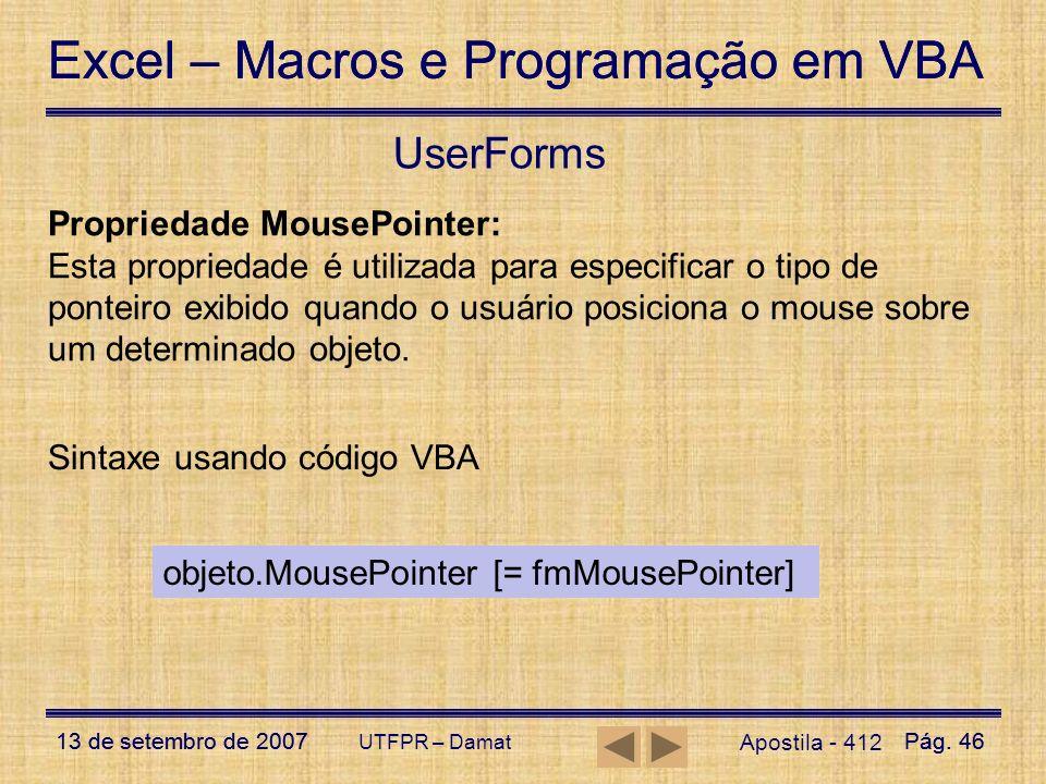 Excel – Macros e Programação em VBA 13 de setembro de 2007Pág. 46 Excel – Macros e Programação em VBA 13 de setembro de 2007Pág. 46 UTFPR – Damat User