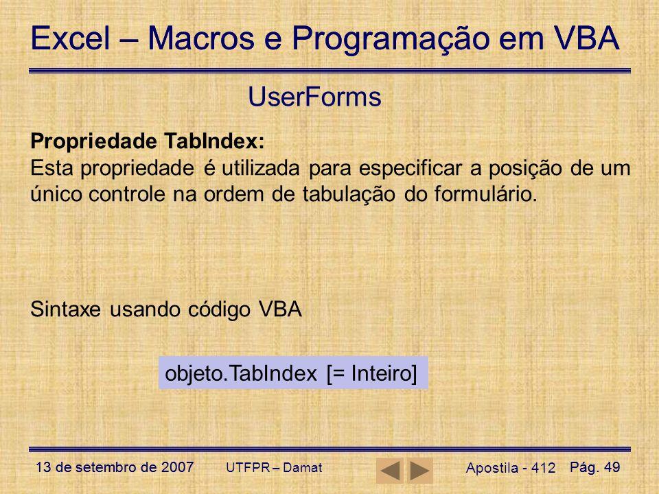 Excel – Macros e Programação em VBA 13 de setembro de 2007Pág. 49 Excel – Macros e Programação em VBA 13 de setembro de 2007Pág. 49 UTFPR – Damat User