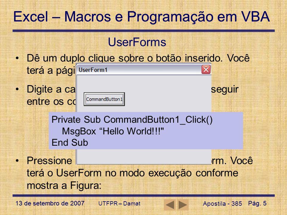 Excel – Macros e Programação em VBA 13 de setembro de 2007Pág. 5 Excel – Macros e Programação em VBA 13 de setembro de 2007Pág. 5 UTFPR – Damat UserFo