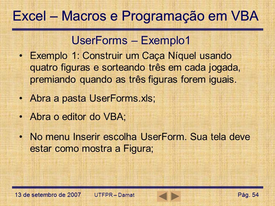 Excel – Macros e Programação em VBA 13 de setembro de 2007Pág. 54 Excel – Macros e Programação em VBA 13 de setembro de 2007Pág. 54 UTFPR – Damat User
