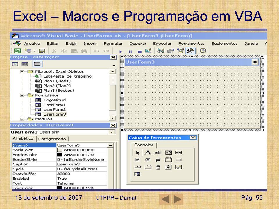 Excel – Macros e Programação em VBA 13 de setembro de 2007Pág. 55 Excel – Macros e Programação em VBA 13 de setembro de 2007Pág. 55 UTFPR – Damat User