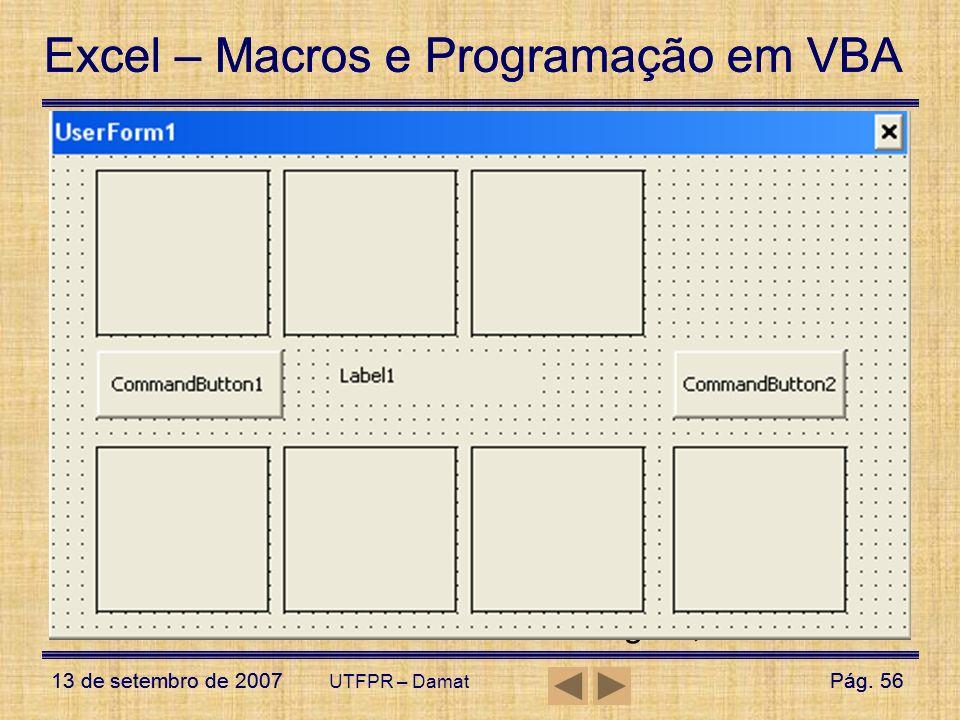 Excel – Macros e Programação em VBA 13 de setembro de 2007Pág. 56 Excel – Macros e Programação em VBA 13 de setembro de 2007Pág. 56 UTFPR – Damat User
