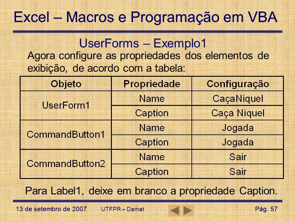 Excel – Macros e Programação em VBA 13 de setembro de 2007Pág. 57 Excel – Macros e Programação em VBA 13 de setembro de 2007Pág. 57 UTFPR – Damat User