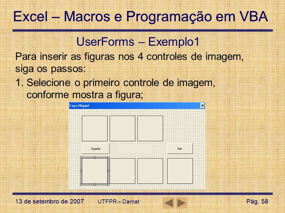 Excel – Macros e Programação em VBA 13 de setembro de 2007Pág. 58 Excel – Macros e Programação em VBA 13 de setembro de 2007Pág. 58 UTFPR – Damat User