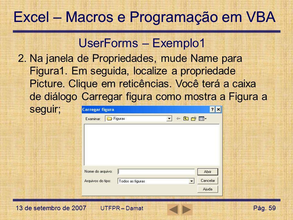 Excel – Macros e Programação em VBA 13 de setembro de 2007Pág. 59 Excel – Macros e Programação em VBA 13 de setembro de 2007Pág. 59 UTFPR – Damat User