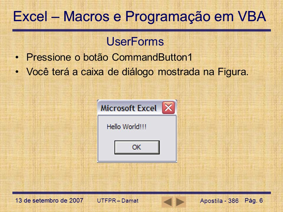 Excel – Macros e Programação em VBA 13 de setembro de 2007Pág. 6 Excel – Macros e Programação em VBA 13 de setembro de 2007Pág. 6 UTFPR – Damat UserFo