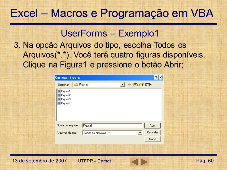 Excel – Macros e Programação em VBA 13 de setembro de 2007Pág. 60 Excel – Macros e Programação em VBA 13 de setembro de 2007Pág. 60 UTFPR – Damat User