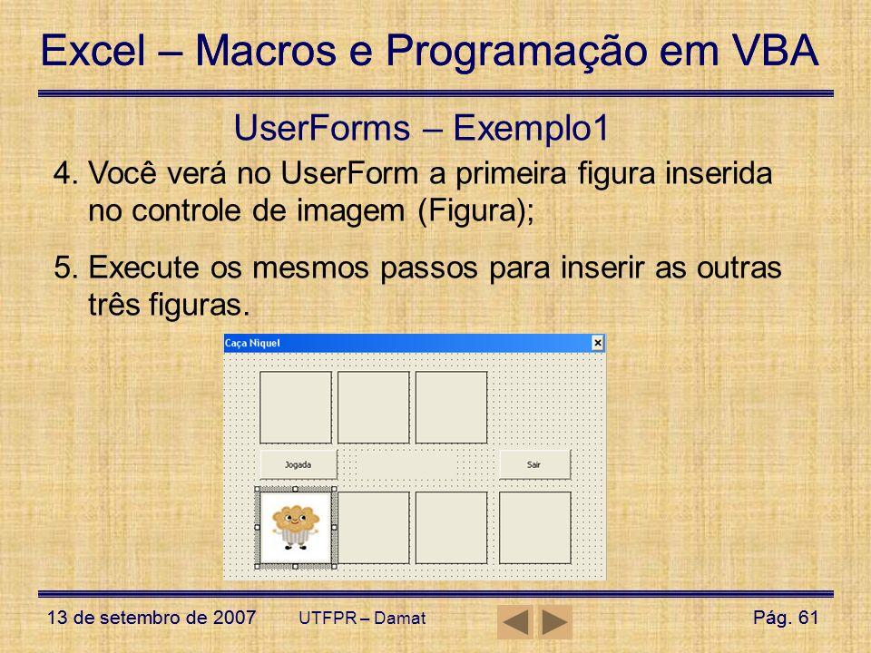 Excel – Macros e Programação em VBA 13 de setembro de 2007Pág. 61 Excel – Macros e Programação em VBA 13 de setembro de 2007Pág. 61 UTFPR – Damat User