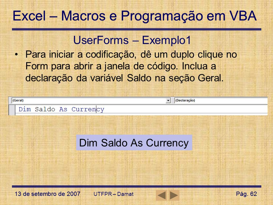 Excel – Macros e Programação em VBA 13 de setembro de 2007Pág. 62 Excel – Macros e Programação em VBA 13 de setembro de 2007Pág. 62 UTFPR – Damat User