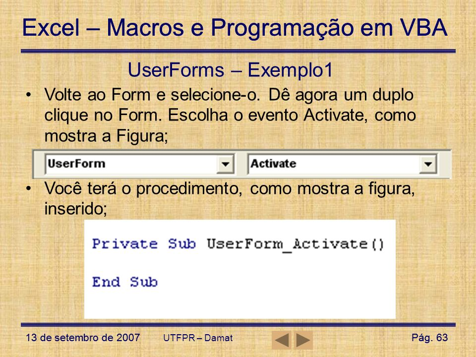 Excel – Macros e Programação em VBA 13 de setembro de 2007Pág. 63 Excel – Macros e Programação em VBA 13 de setembro de 2007Pág. 63 UTFPR – Damat User