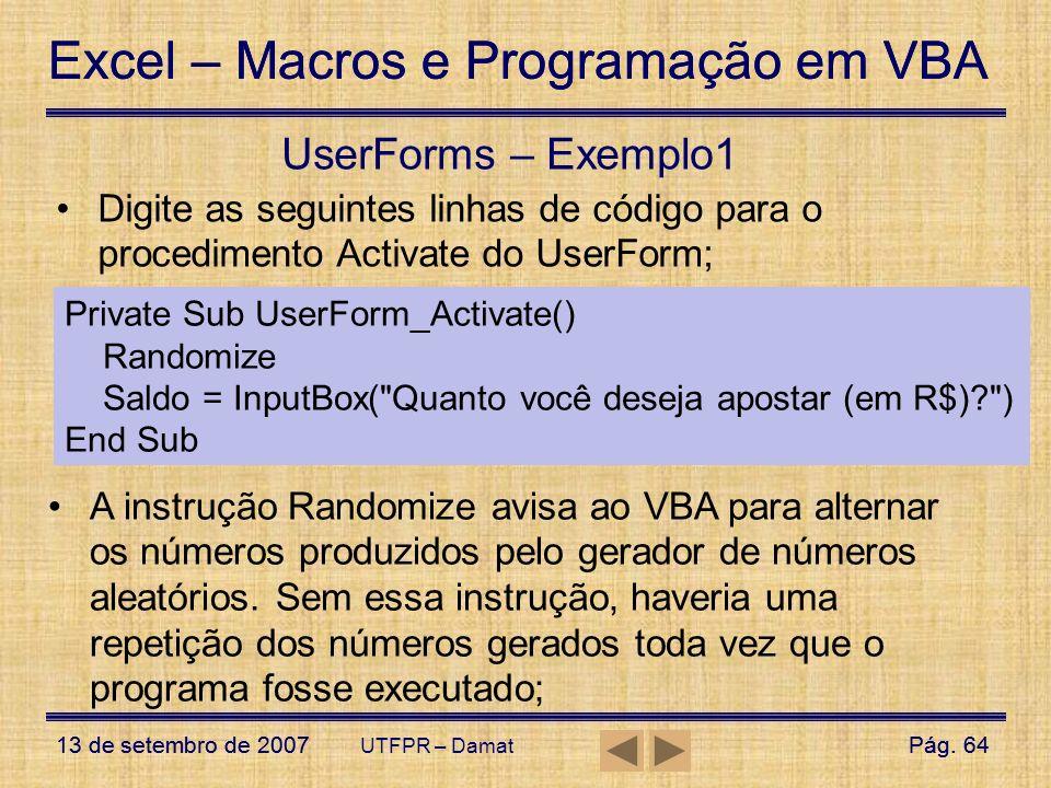 Excel – Macros e Programação em VBA 13 de setembro de 2007Pág. 64 Excel – Macros e Programação em VBA 13 de setembro de 2007Pág. 64 UTFPR – Damat User