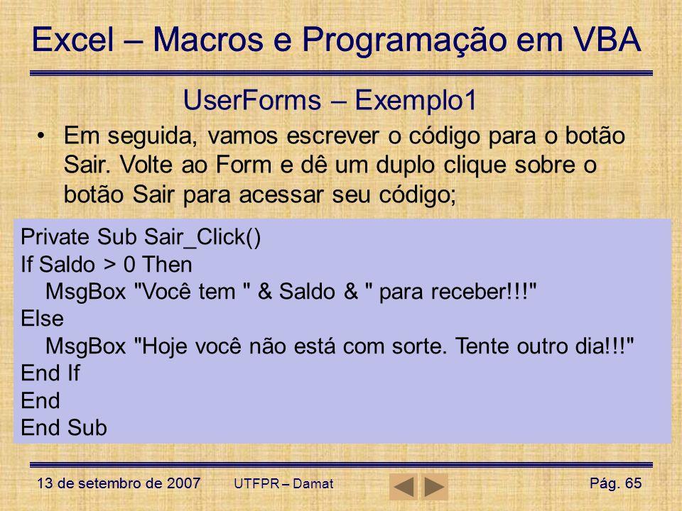 Excel – Macros e Programação em VBA 13 de setembro de 2007Pág. 65 Excel – Macros e Programação em VBA 13 de setembro de 2007Pág. 65 UTFPR – Damat User
