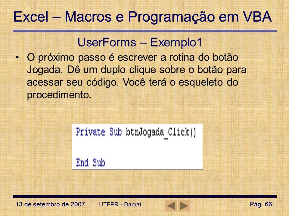 Excel – Macros e Programação em VBA 13 de setembro de 2007Pág. 66 Excel – Macros e Programação em VBA 13 de setembro de 2007Pág. 66 UTFPR – Damat User
