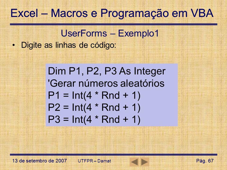 Excel – Macros e Programação em VBA 13 de setembro de 2007Pág. 67 Excel – Macros e Programação em VBA 13 de setembro de 2007Pág. 67 UTFPR – Damat User