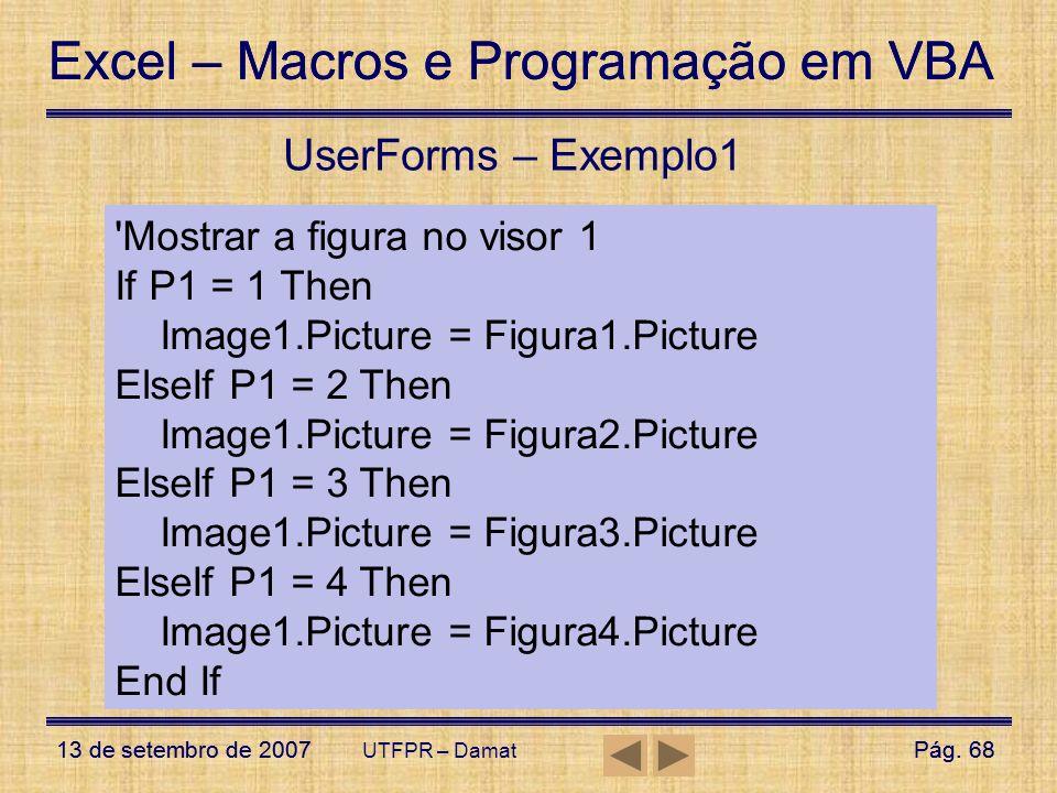 Excel – Macros e Programação em VBA 13 de setembro de 2007Pág. 68 Excel – Macros e Programação em VBA 13 de setembro de 2007Pág. 68 UTFPR – Damat User