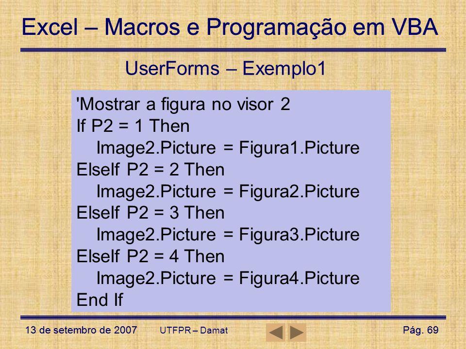 Excel – Macros e Programação em VBA 13 de setembro de 2007Pág. 69 Excel – Macros e Programação em VBA 13 de setembro de 2007Pág. 69 UTFPR – Damat User