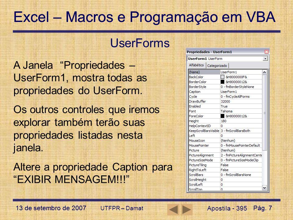 Excel – Macros e Programação em VBA 13 de setembro de 2007Pág. 7 Excel – Macros e Programação em VBA 13 de setembro de 2007Pág. 7 UTFPR – Damat UserFo