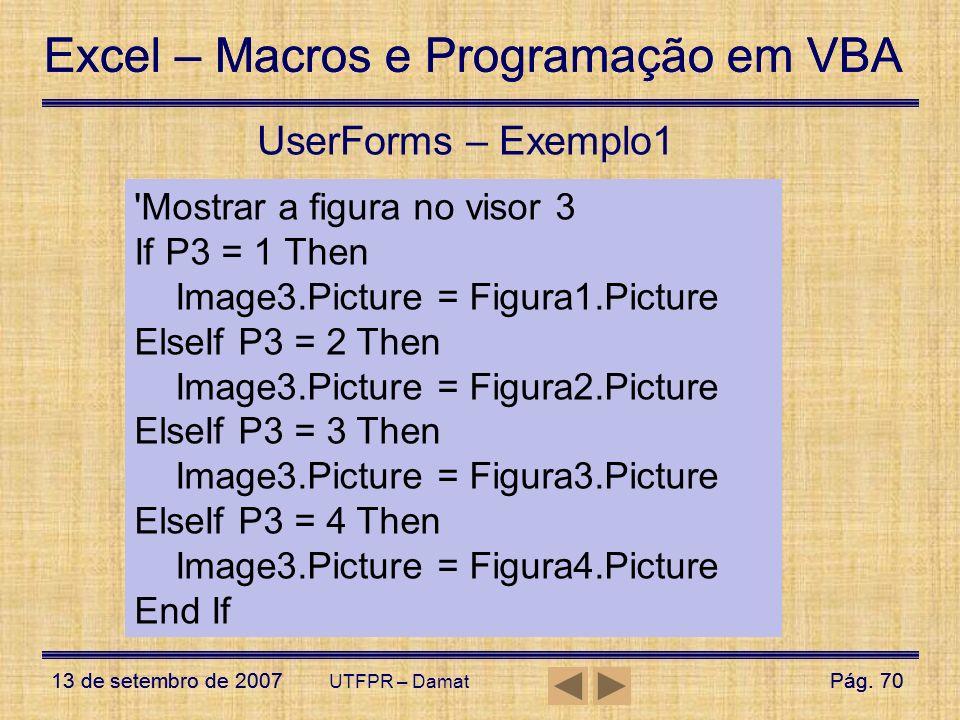Excel – Macros e Programação em VBA 13 de setembro de 2007Pág. 70 Excel – Macros e Programação em VBA 13 de setembro de 2007Pág. 70 UTFPR – Damat User