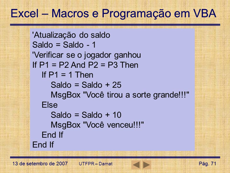 Excel – Macros e Programação em VBA 13 de setembro de 2007Pág. 71 Excel – Macros e Programação em VBA 13 de setembro de 2007Pág. 71 UTFPR – Damat User