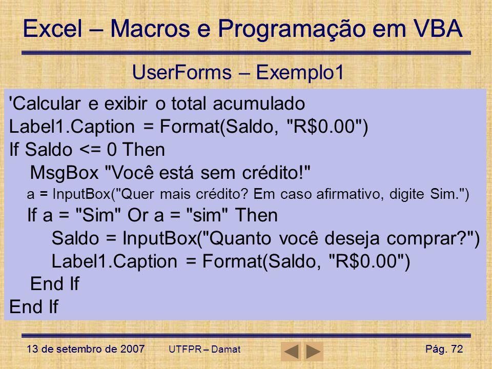 Excel – Macros e Programação em VBA 13 de setembro de 2007Pág. 72 Excel – Macros e Programação em VBA 13 de setembro de 2007Pág. 72 UTFPR – Damat User