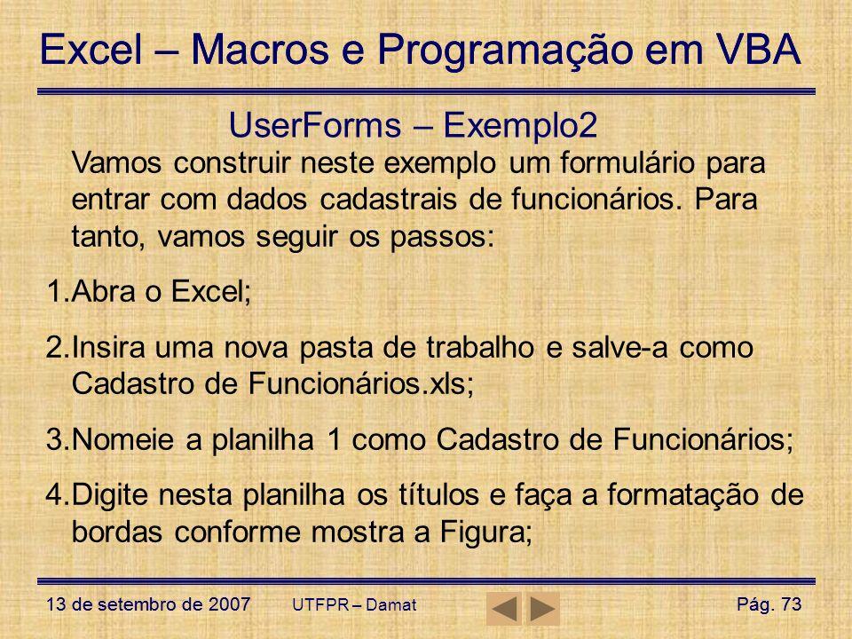 Excel – Macros e Programação em VBA 13 de setembro de 2007Pág. 73 Excel – Macros e Programação em VBA 13 de setembro de 2007Pág. 73 UTFPR – Damat User