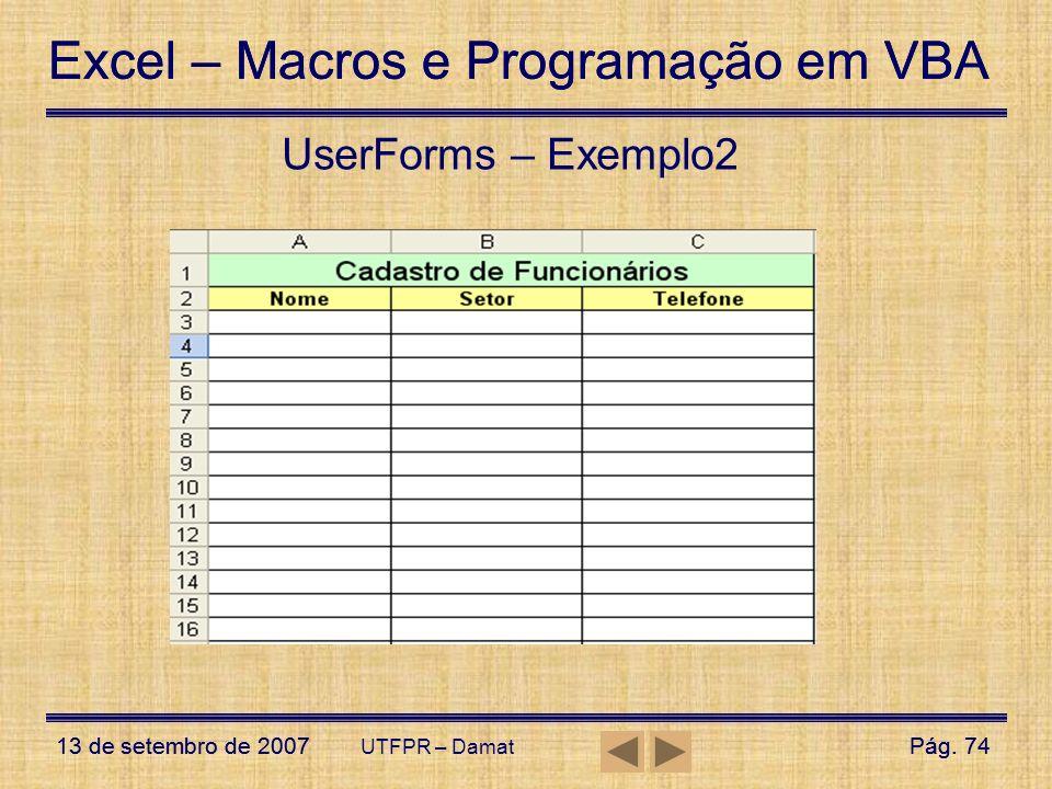 Excel – Macros e Programação em VBA 13 de setembro de 2007Pág. 74 Excel – Macros e Programação em VBA 13 de setembro de 2007Pág. 74 UTFPR – Damat User