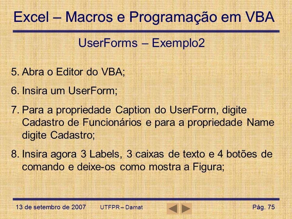 Excel – Macros e Programação em VBA 13 de setembro de 2007Pág. 75 Excel – Macros e Programação em VBA 13 de setembro de 2007Pág. 75 UTFPR – Damat User